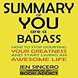 #6: Summary of You Are a Badass: How to Stop Doubting Your Greatness and Start Living an Awesome Life by Jen Sincero