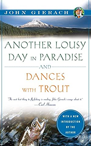 Another Lousy Day in Paradise (John Gierach's Fly-fishing Library) (Fly Fishing Memoir Kindle)