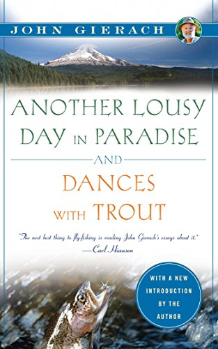 Another Lousy Day in Paradise and Dances with Trout (John Gierach's Fly-fishing Library) (Best Trout Fishing In Nevada)