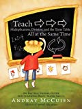 Teach Multiplication, Division, and the Time Table All at the Same Time, Andray McCuien, 1456727702