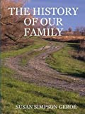 img - for THE HISTORY OF OUR FAMILY in B/W by SUSAN SIMPSON GEROE (2010-11-30) book / textbook / text book
