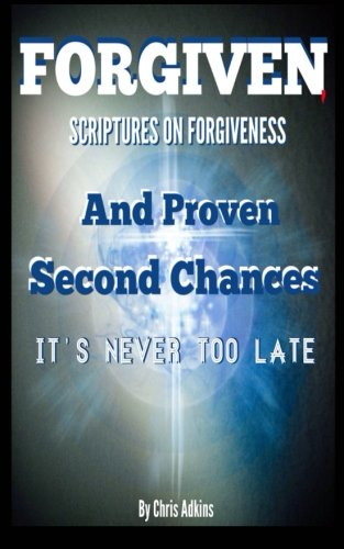 Forgiven: Scriptures On Forgiveness And Proven Second Chances