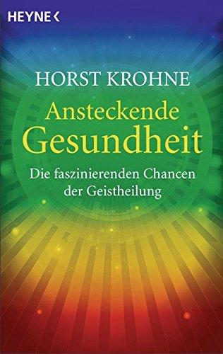 Ansteckende Gesundheit: Die faszinierenden Chancen der Geistheilung Taschenbuch – 10. November 2014 Horst Krohne Heyne Verlag 3453702654 Esoterik