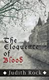 The Eloquence of Blood, Judith Rock, 1410438805