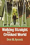 Walking Straight in a Crooked World, Don M. Aycock, 0805450343