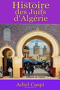 Histoire des Juifs d'Algérie par Adiel Caspi