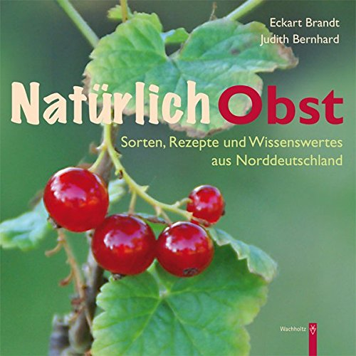 Natürlich Obst: Sorten, Rezepte und Wissenswertes aus Norddeutschland