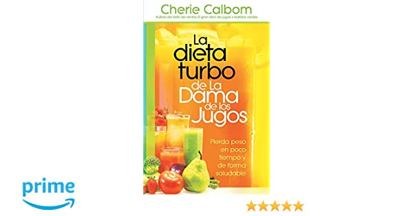 La Dieta Turbo De La Dama De Los Jugos Pierda Peso En Poco Tiempo Y