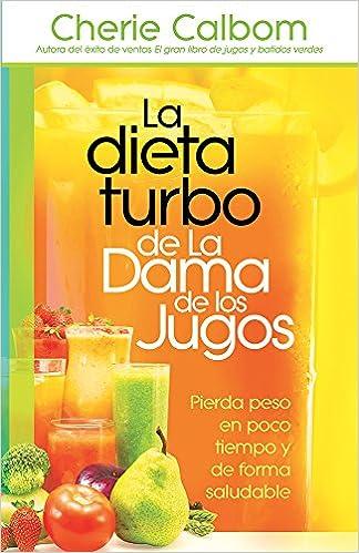 La Dieta Turbo de la Dama de Los Jugos: Pierda Peso En Poco Tiempo y de Forma Saludable: Amazon.es: Cherie Calbom: Libros