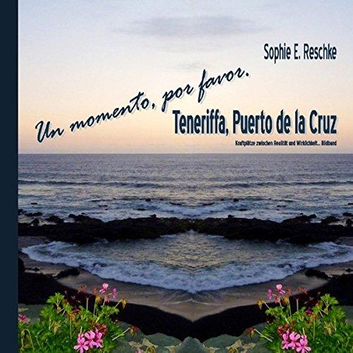 Un momento, por favor! Teneriffa, Puerto de la Cruz: Kraftplätze zwischen Realität und Wirklichkeit ... Bildband