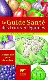 Le Guide Santé des fruits et légumes par Denis Richard (II)