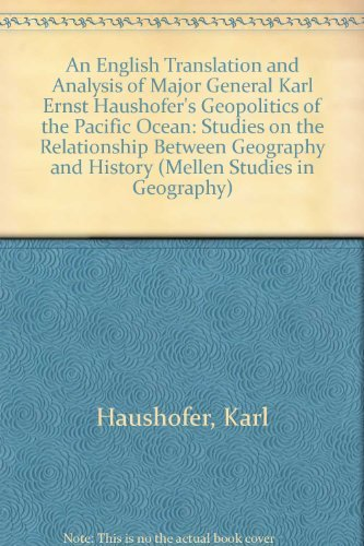 An English Translation and Analysis of Major General Karl Ernst Haushofer's Geopolitics of the Pacific Ocean: Studies on the Relationship Between Geography and History (Studies in Geography, 7)