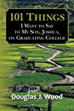 101 Things I Want to Say to My Son, Joshua, on Graduating College, Douglas Wood, 1484075455