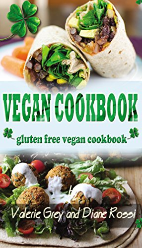 VEGAN COOKBOOK: Gluten Free Vegan Cookbook by Valerie Grey, Diane Rossi