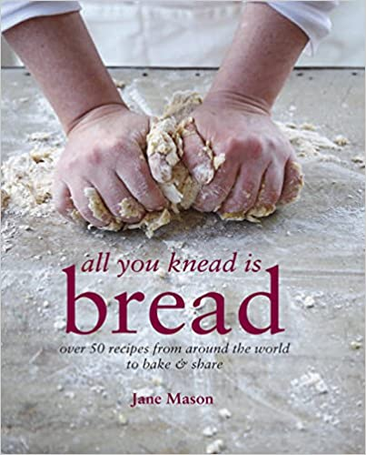 All you knead is bread - Jane Mason