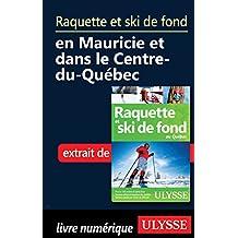 Raquette et ski de fond en Mauricie et Centre-du-Québec (French Edition)