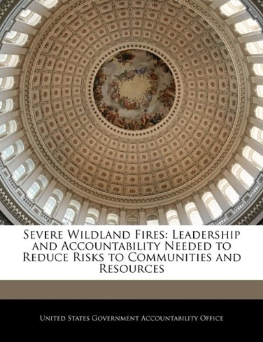 Download Severe Wildland Fires: Leadership and Accountability Needed to Reduce Risks to Communities and Resources pdf epub