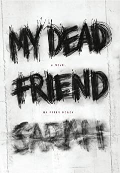 My Dead Friend Sarah: A Novel by [Rosch, Peter]