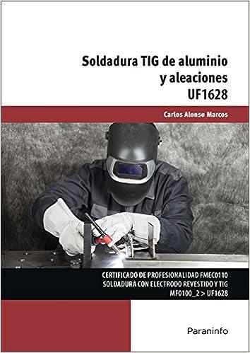 Soldadura TIG de aluminio y aleaciones: Amazon.es: CARLOS ALONSO MARCOS: Libros