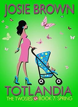 Totlandia: Book 7 (Contemporary Romance): The Twosies - Spring by [Brown, Josie]