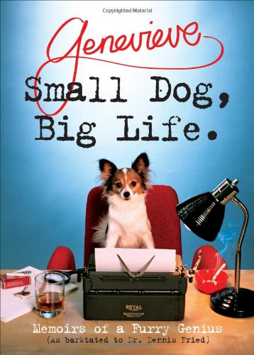 Small Dog, Big Life: Memoirs of a Furry Genius Dennis Fried