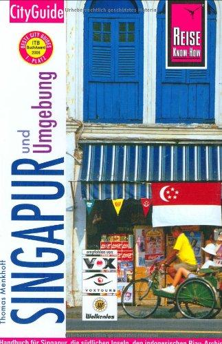 Singapur CityGuide: Handbuch für Singapur, die südlichen Inseln, den indonesischen Riau-Archipel und Melaka
