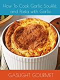 How To Cook Garlic Soufflé and Pasta with Garlic