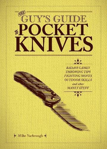 The Guy's Guide to Pocket Knives: Badass Games, Throwing Tips, Fighting Moves, Outdoor Skills and Other Manly Stuff Hardcover – October 15, 2017 Mike Yarbrough Ulysses Press 1612437176 Equipment & Supplies