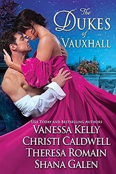 The Dukes of Vauxhall by [Kelly, Vanessa, Caldwell, Christi, Romain, Theresa, Galen, Shana]