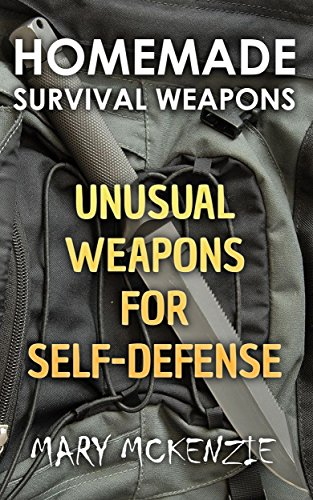 Homemade Survival Weapons: Unusual Weapons for Self-Defense by [McKenzie, Mary ]