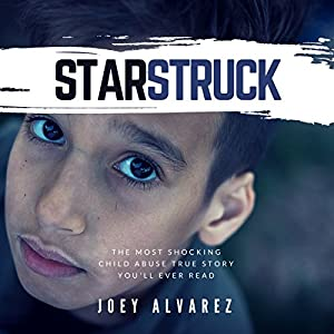 Starstruck: The Most Shocking Child Abuse True Story You'll Ever Read! Audiobook