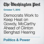 Democrats Work to Keep Heat on Gowdy, McCarthy Ahead of Clinton Benghazi Hearing | Elise Viebeck,Paul Kane