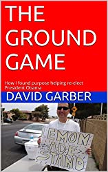 The Ground Game: How I found purpose helping re-elect President Obama (English Edition)