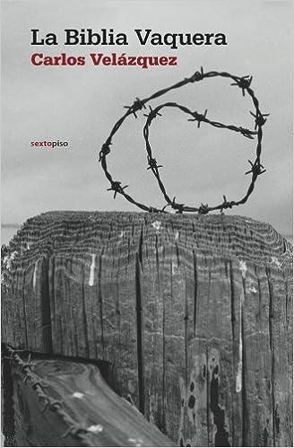 La Biblia Vaquera (Narrativa Sexto Piso) (Spanish Edition): Carlos Velázquez: 9788496867918: Amazon.com: Books