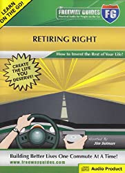 The Freeway Guide to Retiring Right: How to Invent the Rest of Your Life! (Freeway Guides: Practical Audio for People on the Go)