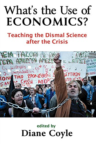 What's the Use of Economics?: Teaching the Dismal Science After the Crisis