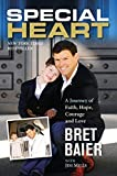 Special Heart: A Journey Of Faith, Hope, Courage And Love By Baier, Bret (2014) Hardcover