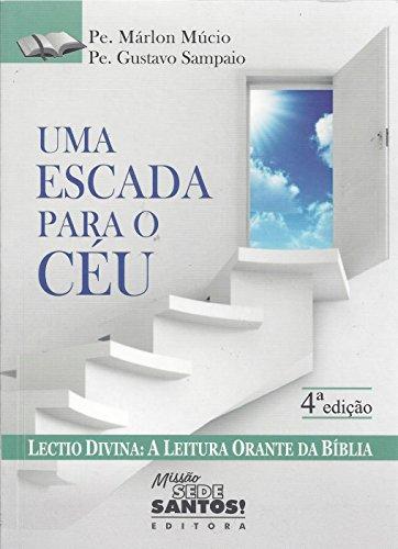 Uma Escada Para o Céu. Lectio Divina. A Leitura Orante da Bíblia