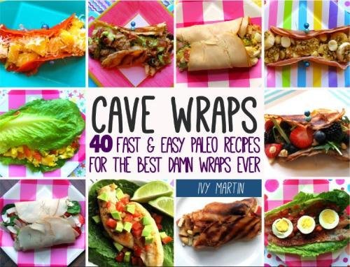Charlotte Wrap (Cave Wraps: 40 Fast & Easy Paleo Recipes for The Best Damn Wraps Ever)