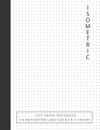 Graph Paper Art - Isometric Dot Paper Notebook: 1/4 inch Distance Between Dotted Lines Size 8.5 x 11,120 pages, Double Sided, Isometric Graph Paper Dots, Perfect Binding 3D Artwork, Bullet Journaling for Beginners