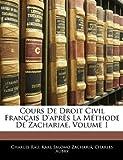 Cours de Droit Civil Français D'Après la Méthode de Zachariae, Charles Rau and Karl Salomo Zachariä, 1143891287