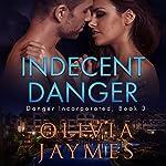 Indecent Danger: Danger Incorporated, Book 3   Olivia Jaymes