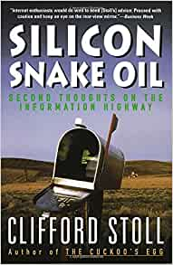 a reading report on silicon snake oil second thoughts on the information highway by clifford stoll Silicon snake oil second thoughts on the information highway by clifford stoll 247 pages doubleday $22 just in case everyone is getting too carried.