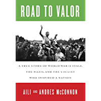 Road to Valor: A True Story of WWII Italy, the Nazis, and the Cyclist Who Inspired a Nation (English Edition)