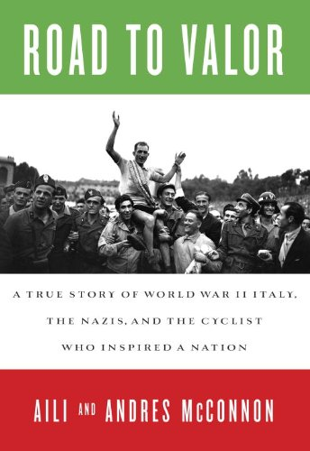 Road to Valor: A True Story of WWII Italy, the Nazis, and the Cyclist Who Inspired a Nation (Underdog Racing)