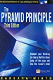 The Pyramid Principle : Present Your Thinking So Clearly That the Ideas Jump Off the Page and into the Reader's Mind, Minto, Barbara, 0273659030