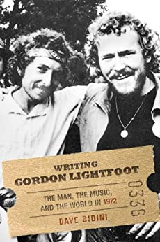 Writing Gordon Lightfoot: The Man, the Music, and the World in 1972 by [Bidini, Dave]