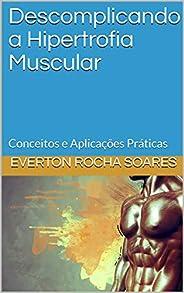 Descomplicando a Hipertrofia Muscular: Conceitos e Aplicações Práticas