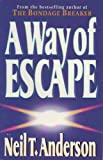 A Way of Escape, Neil T. Anderson, 1565071700