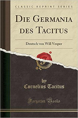 Die Germania des Tacitus: Deutsch von Will Vesper (Classic Reprint)